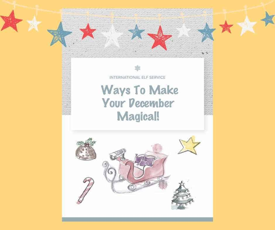 Ways To Make Your December More Magical - A Bumper Guide from the International Elf Service, bursting with ideas for Christmas Traditions for your family to enjoy!