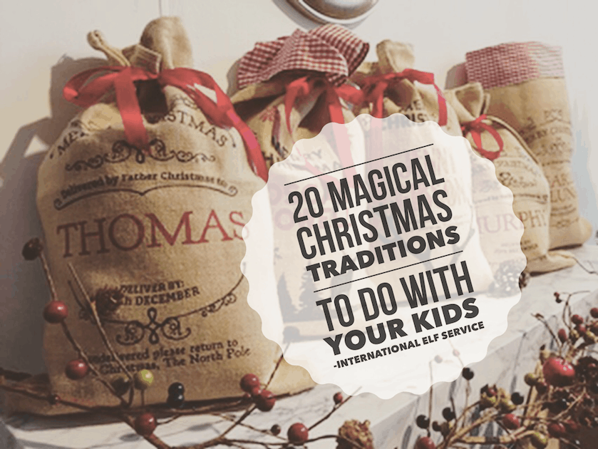 20 Magical Christmas Traditions you can do with your kids- by the International Elf Service