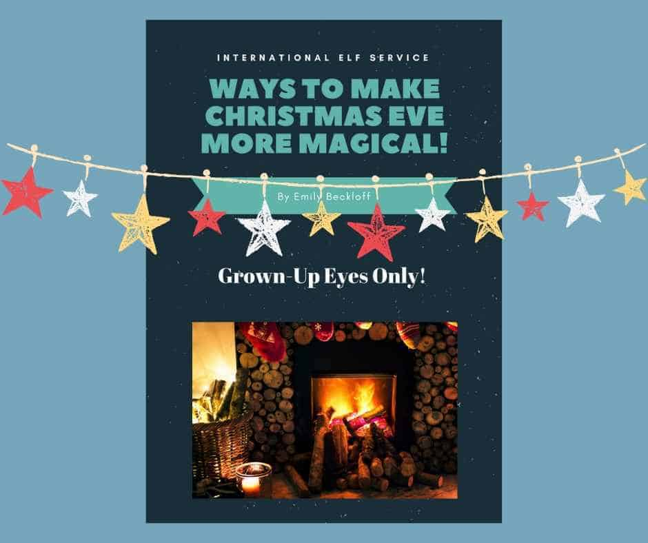 Ways To Make Christmas Eve More Magical - A Bumper Guide from the International Elf Service, bursting with ideas for Christmas Traditions for your family to enjoy!