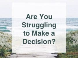 Struggling To Make A Decision?