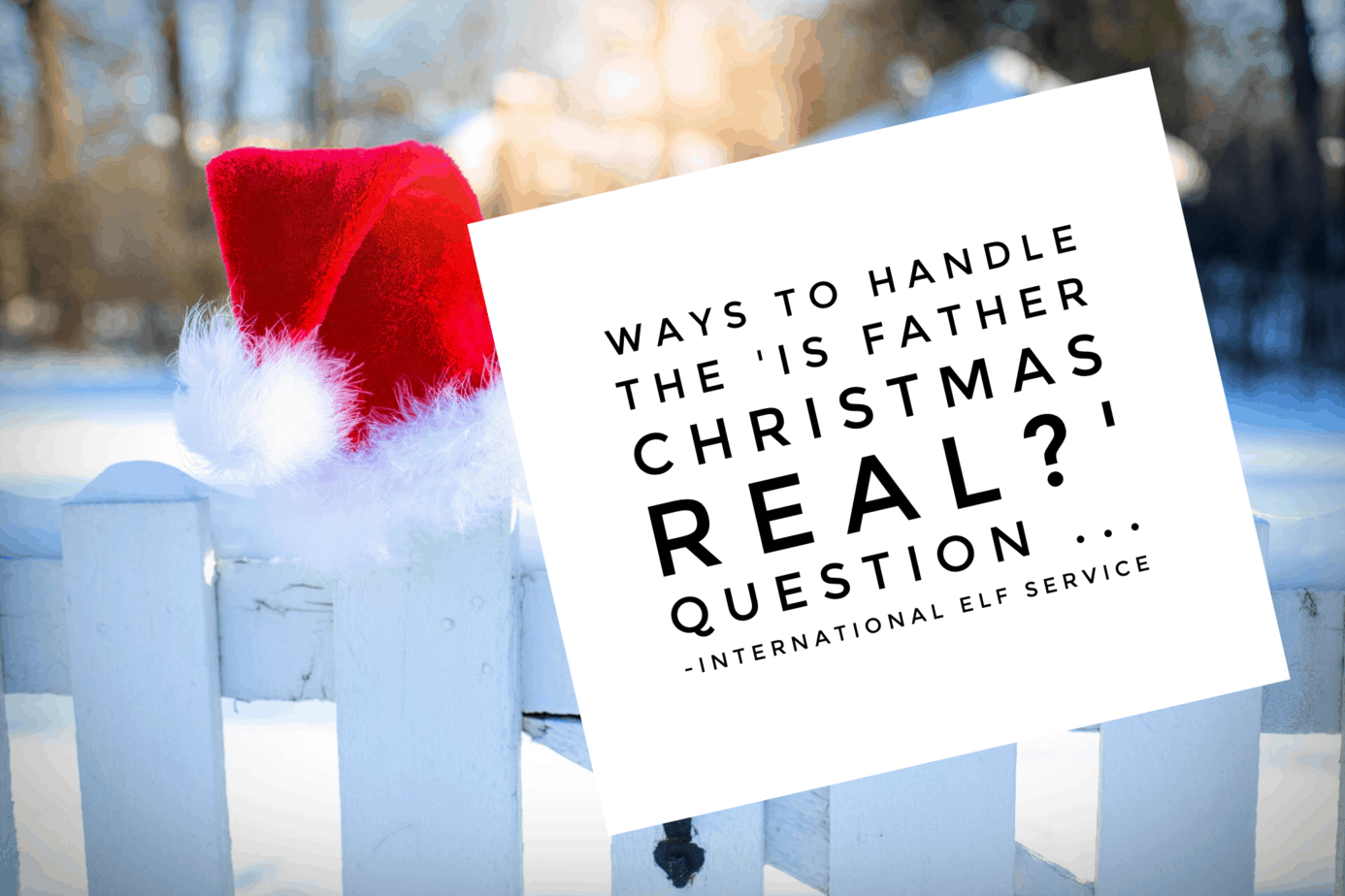 Lots of lovely ways to handle the 'Is Father Christmas Real?' question - International Elf Service