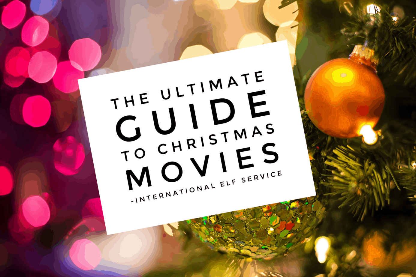 Ultimate Guide To Christmas Movies! - International Elf Service