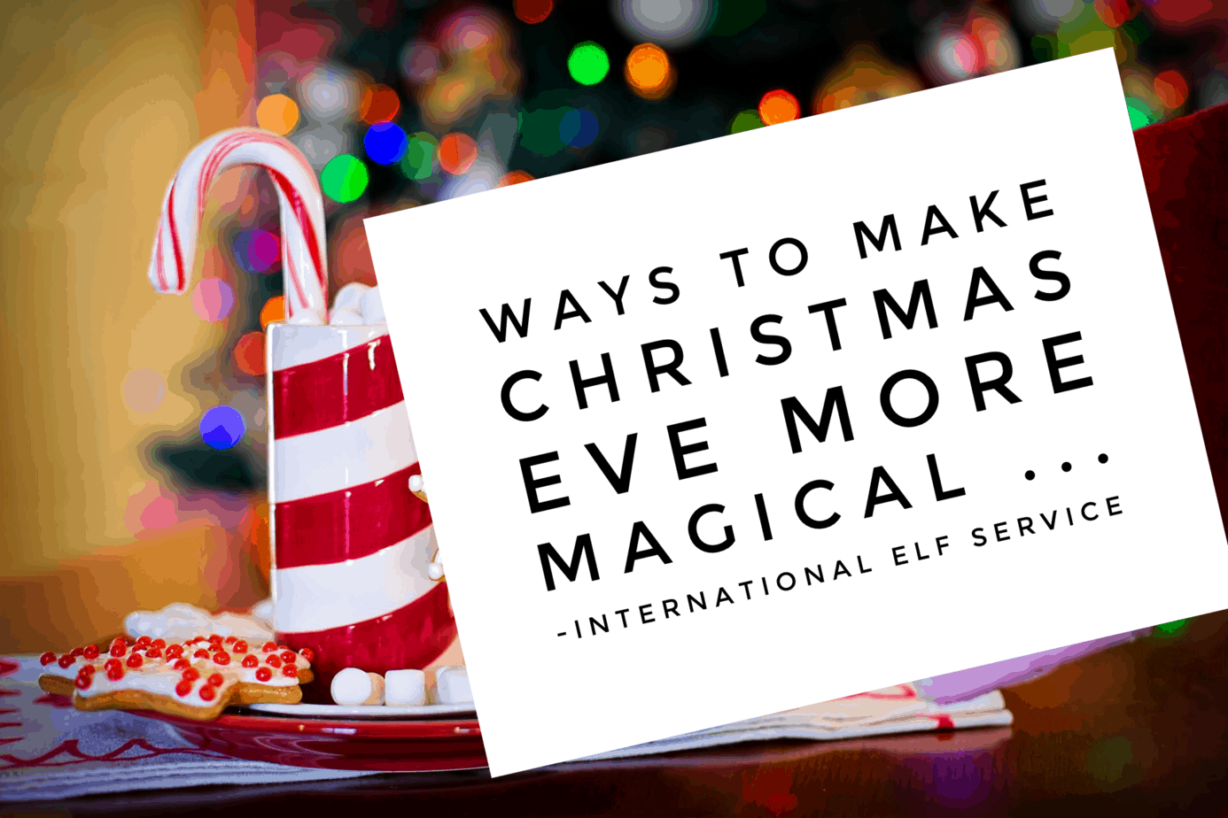 Ways to make Christmas Eve more magical - by the International Elf Service