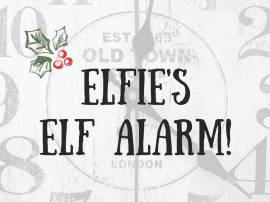 Elfie's Elf Alarm – Never Be Caught Out Again!