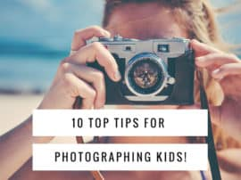 Photographing Kids: 10 Tips To Capture Those Magical Moments- Guest Post by Emily Gregory